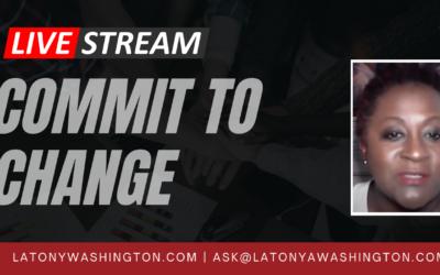 Commit to Change With LaTonya Washington