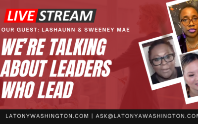 We're Talking About Leaders Who Lead With La Shaunn And Sweeney Mae