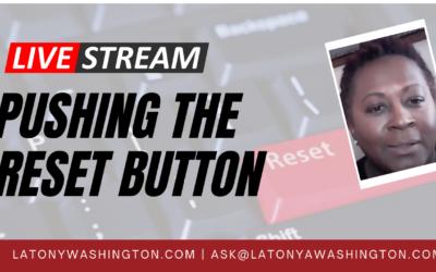 Pushing the Reset Button With LaTonya Washington